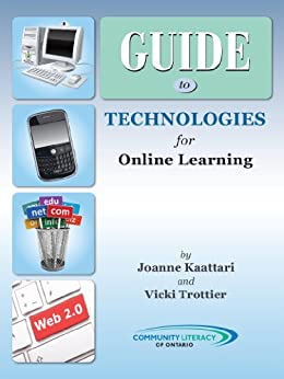 Guide to Technologies for Online Learning by [Kaattari, Joanne, Trottier, Vicki, Literacy of Ontario, Community]