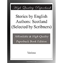 Stories by English Authors: Scotland (Selected by Scribners)