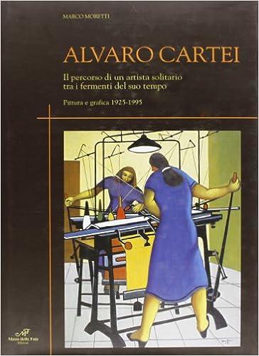 Alvaro Cartei. Il percorso di un artista solitario tra i fermenti ...