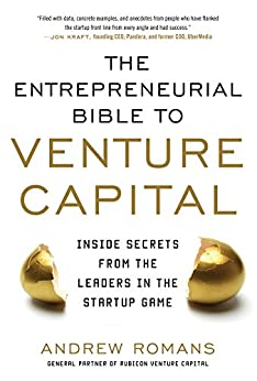 The Entrepreneurial Bible to Venture Capital: Inside Secrets From the Leaders in the Startup Game (Business Books) by [Romans, Andrew]
