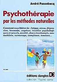 Psychothérapie par les méthodes naturelles par André Passebecq