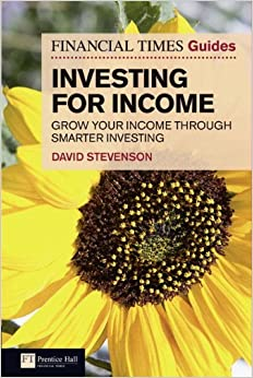 FT Guide to Investing for Income: Grow Your Income Through Smarter Investing (Financial Times Guides) by David Stevenson (2011-07-21)