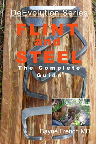 Flint and Steel: The Complete Guide (DeEvolution Series)
