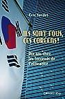 Ils sont fous ces coreens !: Dix ans chez les forcenés de l'efficacité par Surdej