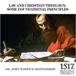 Law and Christian Theology: Some Foundational Principles | John Warwick Montgomery