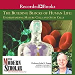 The Modern Scholar: The Building Blocks of Human Life: Understanding Mature Cells and Stem Cells | John K. Young