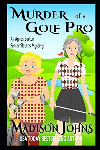 Murder of a Golf Pro (An Agnes Barton Senior Sleuths Mystery)