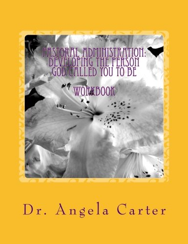 Pastoral Administration: Developing The Person God Called You To Be - Workbook