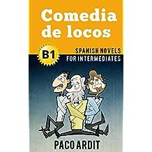 Spanish Novels: Comedia de locos (Short Stories for Intermediates B1) (Spanish Edition)