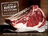 img - for The Art of Beef Cutting: A Meat Professional's Guide to Butchering and Merchandising   [ART OF BEEF CUTTING] [Spiral] book / textbook / text book