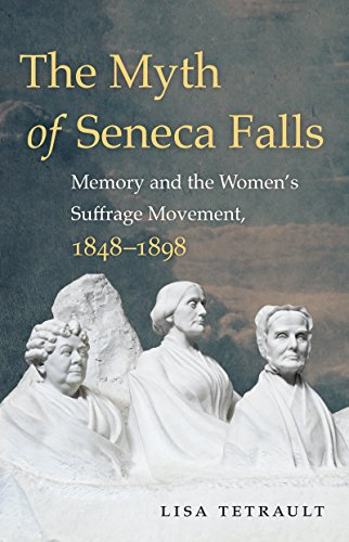 - The Myth of Seneca Falls: Memory and the Women's Suffrage Movement, 1848-1898 (Gender and American Culture)