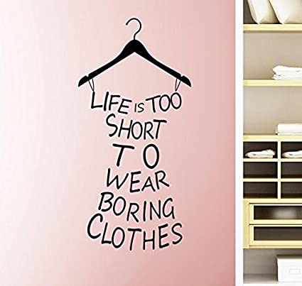 2cf86b71b Amazon.com: FashionBoutique Life is Too Short to Wear Boring Clothes,  Classic Home Decal Quote,prettify Your Life!: Home & Kitchen