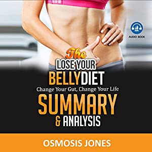 The Lose Your Belly Diet: Change Your Gut, Change Your Life - Summary & Analysis Audiobook