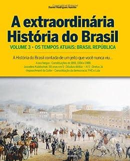 Coleção A História Extraordinária do Brasil: Os dias atuais: Brasil República – Vol.