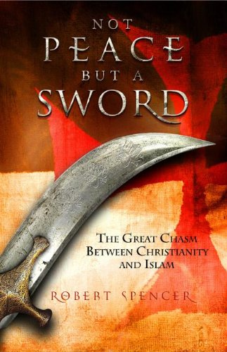 Image of Not Peace But a Sword: The Great Chasm Between Christianity and Islam