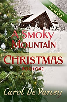 A Smoky Mountain Christmas: (Holiday Romance) A Smoky Mountain Christmas Series (Book 1) by [DeVaney, Carol]
