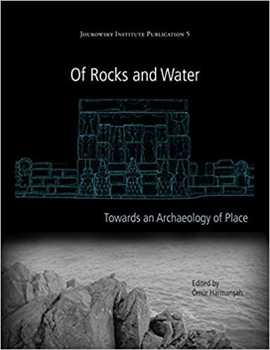 Of Rocks and Water: An Archaeology of Place (Joukowsky Institute Publication)