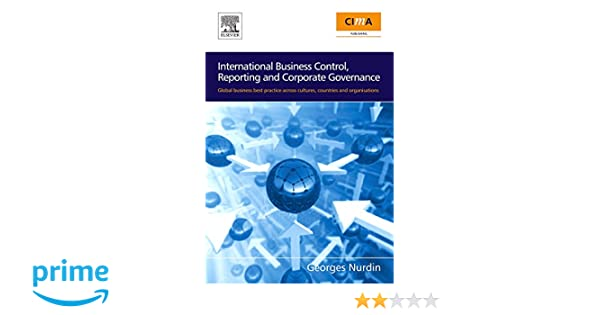 International business control reporting and corporate governance international business control reporting and corporate governance global business best practice across cultures countries and organisations georges fandeluxe Gallery
