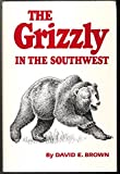 The Grizzly in the Southwest 9780806119304