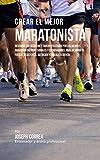Crear el Mejor Maratonista: Descubre los secretos y trucos utilizados por los mejores maratonistas profesionales y entrenadores, para mejorar tu fuerza, ... y fortaleza Mental (Spanish Edition)
