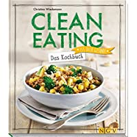 Clean Eating: Das Kochbuch