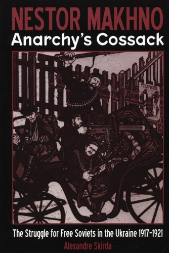 Nestor Makhno--Anarchy's Cossack: The Struggle for Free Soviets in the Ukraine 1917-1921