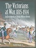 The Victorians at War, 1815-1914, Harold E. Raugh, 1576079252