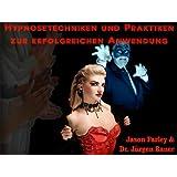 Hypnosetechniken und Praktiken zur erfolgreichen Anwendung (hypnose f�r jedermann) (German Edition)by Jason Farley