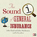 QI: The Sound of General Ignorance Audiobook by John Lloyd, John Mitchinson Narrated by John Lloyd, John Mitchinson
