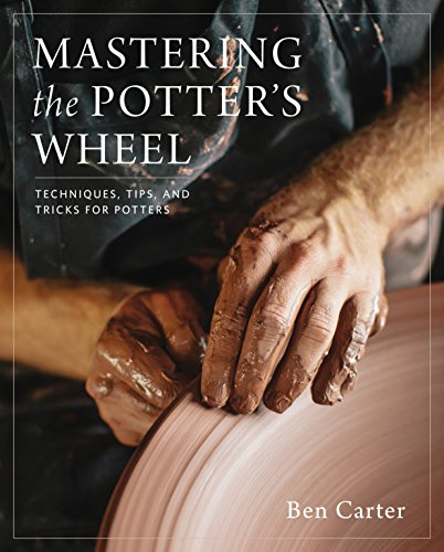 Mastering the Potter's Wheel: Techniques, Tips, and Tricks for Potters ()