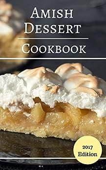 Amish Dessert Cookbook: Delicious And Authentic Amish Dessert Recipes (Amish Cooking Book 3) by [Friesen, Michelle]