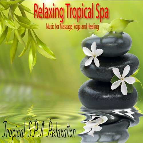 (Relaxing Tropical Spa Music for Massage, Yoga and Healing)