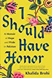 #4: I Should Have Honor: A Memoir of Hope and Pride in Pakistan