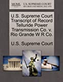 U. S. Supreme Court Transcript of Record Telluride Power Transmission Co. V. Rio Grande W R Co, , 1270070797
