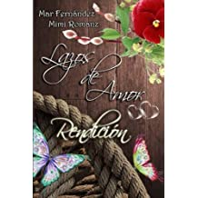 Lazos de amor - Rendicion (Spanish Edition)