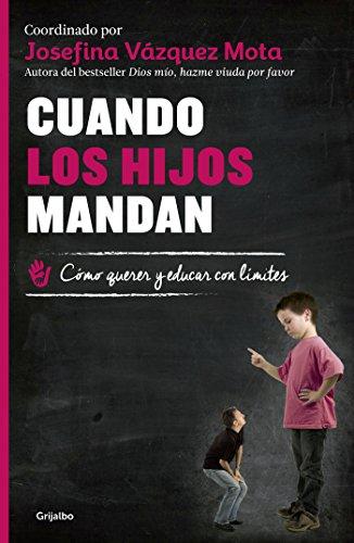 Cuando los hijos mandan: Cómo querer y educar con límites (Spanish Edition) by