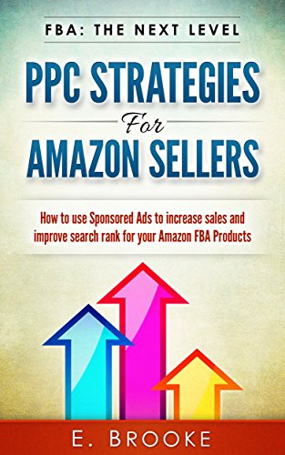 PPC Strategies for Amazon Sellers: How to use Sponsored Ads to increase sales and improve search rank for your Amazon FBA Products (Best Pay Per Click Ads)