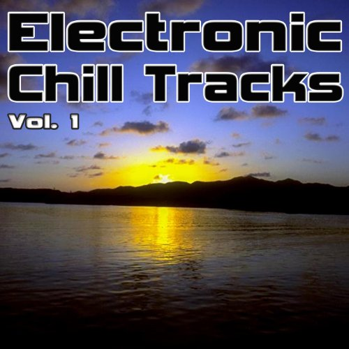 Electronic Chill Tracks Vol. 1 - Best of Electronic, Chillout, Lounge & Ambient