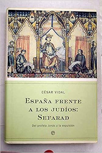 España frente a los judíos: Sefarad. Del profeta Jonás a la ...