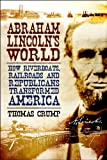 Abraham Lincoln's World : How Riverboats, Railroads and Republicans Transformed America, Crump, Thomas, 1847250572