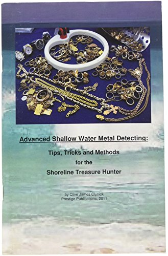 Advanced Shallow Water Metal Detecting: Tips, Tricks and Methods for the Shoreline Treasure Hunter by Clive Clynick by Clive James Clynick