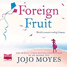 Foreign Fruit Audiobook by Jojo Moyes Narrated by Judith Boyd