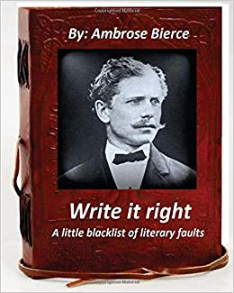 Book Write it right, a little blacklist of literary faults. By Ambrose Bierce