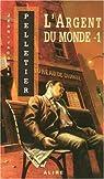 Les gestionnaires de l'apocalypse, tome 2 : L'argent du monde - 1 par Pelletier