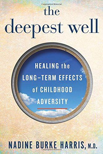 The Deepest Well: Healing the Long-Term Effects of Childhood Adversity cover