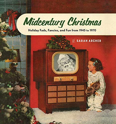 Midcentury Christmas: Holiday Fads, Fancies, and Fun from 1945 to 1970 (Decorating Ideas Holiday Modern)