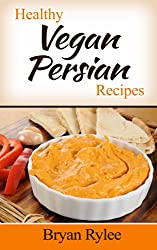 The Vegan Cookbook:Tasting And Healthy Persian Vegan Recipes (Vegetarian Recipes Cookbook Book 1) (English Edition)