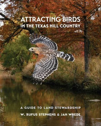 Attracting Birds in the Texas Hill Country: A Guide to Land Stewardship (Myrna and David K. Langford Books on Working Lands) (Most Beautiful Places In Texas Hill Country)