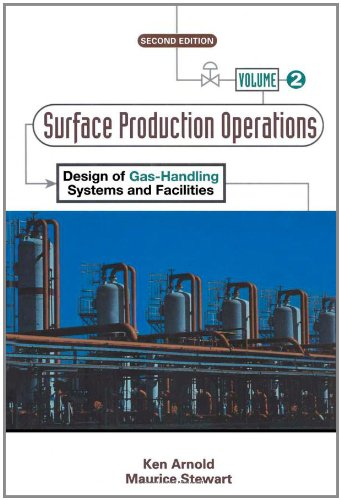 Surface Production Operations, Volume 2:: Design of Gas-Handling Systems and Facilities ()