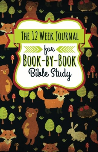 The 12 Week Journal for Book-by-Book Bible Study (Forest Animals Cover): a homeschool workbook for understanding biblical places, people, history, and culture